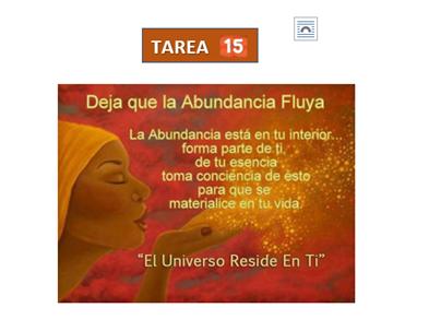 Tarea 15 Deja que la Abundancia Fluya, el universo reside en tí.