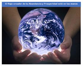 El flujo creador de la Abundancia y Prosperidad está en tus manos