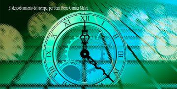 El desdoblamiento del tiempo, por Jean Pierre Garnier Malet.