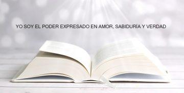 YO SOY EL PODER EXPRESADO EN AMOR, SABIDURÍA Y VERDAD