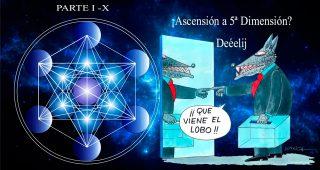 ¡Ascensión a 5ª Dimensión? Deéelij – Parte I – X