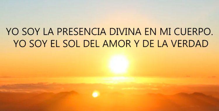 YO SOY LA PRESENCIA DIVINA EN MI CUERPO. YO SOY EL SOL DEL AMOR Y DE LA VERDAD