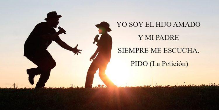 YO SOY EL HIJO AMADO Y MI PADRE SIEMPRE ME ESCUCHA. PIDO (La Petición)